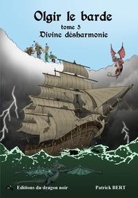 Bert Patrick - Divine désharmonie Tome 5 d'Olgir le barde.