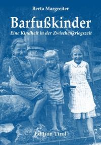 Berta Margreiter - Barfußkinder - Eine Kindheit in der Zwischenkriegszeit.