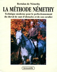 Bertalan de Némethy - La méthode Némethy - Technique moderne pour le perfectionnement du cheval de saut d'obstacles et de son cavalier.