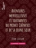 Bertall et Léon Gozlan - Aventures merveilleuses et touchantes du prince Chènevis et de sa jeune soeur.