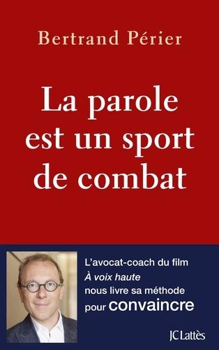 La parole est un sport de combat - Bertand Périer - Format ePub - 9782709660266 - 12,99 €