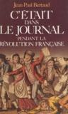 Bertaud - C'était dans le journal pendant la Révolution française.