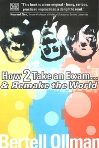 Bertell Ollman - How to take an Exam ... and Remake the World.