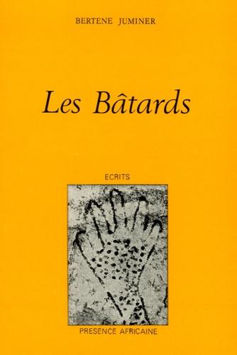 Bertène Juminer - Les bâtards.