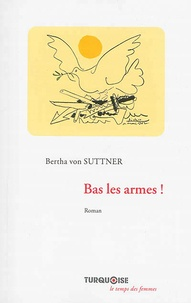 Bertha von Suttner - Bas les armes !.
