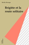 Berthe Bernage - Brigitte et la route solitaire.