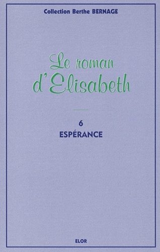 Berthe Bernage - Le roman d'Elisabeth Tome 6 : Espérance.
