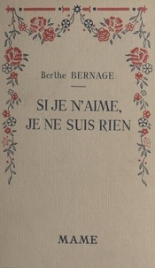 Berthe Bernage et Robert Gaulier - Si je n'aime, je ne suis rien.