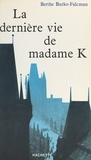 Berthe Burko-Falcman - La dernière vie de Madame K....