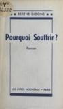 Berthe Didone - Pourquoi souffrir ?.