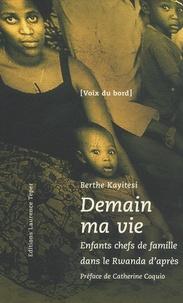 Berthe Kayitesi - Demain ma vie - Enfants chefs de famille dans le Rwanda d'après.