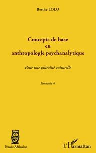 Berthe Lolo - Concepts de base en anthropologie psychanalytique - Pour une pluralité culturelle, Fascicule 4.