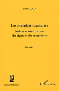 Berthe Lolo - Les maladies mentales : logique et construction des signes et des symptômes - Fascicule 3.