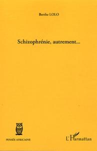 Berthe Lolo - Schizophrénie, autrement....