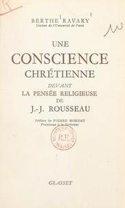 Berthe Ravary et Pierre Moreau - Une conscience chrétienne devant la pensée religieuse de J.-J. Rousseau.