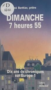 Berthier - Dimanche, 7 heures 55 - Dix ans de chroniques sur Europe 1.