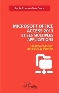 Microsoft Office Access 2013 et ses multiples applications- Création et gestion des bases de données - Berthold Nsumbu Tsahe Djanga |