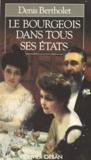 Bertholet - Le Bourgeois dans tous ses états - Le roman familial de la Belle époque.