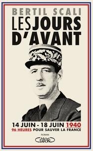 Les jours d'avant- 14 juin - 18 juin 1940, 96 heures pour sauver la France - Bertil Scali pdf epub