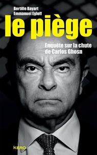 Bertille Bayart et Emmanuel Egloff - Le piège - Enquête sur la chute de Carlos Ghosn.