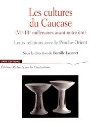Les cultures du Caucase (VIe-IIIe siècle avant notre ère)- Leurs relations avec le Proche-Orient - Bertille Lyonnet |