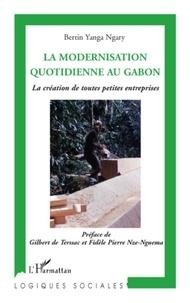 Bertin Yanga Ngary - La modernisation quotidienne au Gabon - La création de toutes petites entreprises.