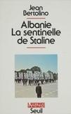 Bertolin - Albanie, la sentinelle de Staline.