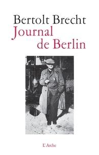 Bertolt Brecht - Journal de Berlin - De la Suisse à l'Allemagne (1947-1955).