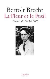 Bertolt Brecht - La fleur et le fusil - Poèmes de 1913 à 1919.