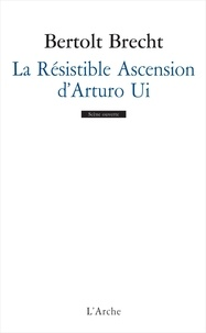 Bertolt Brecht - La résistible ascension d'Arturo Ui.