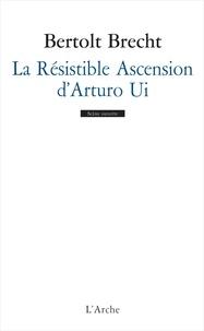 Bertolt Brecht - La résistible ascension d'Arturo Ui.