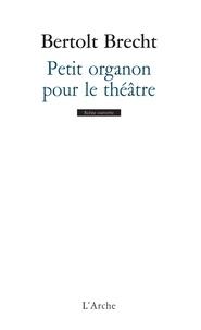 Bertolt Brecht - Petit organon pour le théâtre. (suivi de) Additifs au Petit organon.