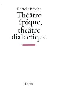 Bertolt Brecht - Théâtre épique, théâtre dialectique - Ecrits sur le théâtre.