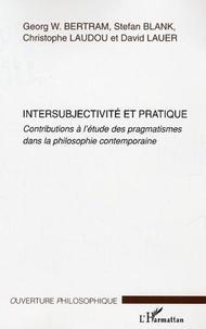 Bertram - Intersubjectivité et pratique : Contributions à l'étude des pragmatismes dans la philosophie contemporaine.