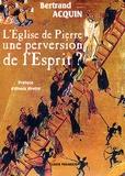 Bertrand Acquin - L'Eglise de pierre, une perversion de l'Esprit ? - Considérations hérétiques à l'intention de ceux qui sont en panne d'Espérance.