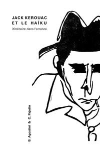 Bertrand Agostini et Christiane Pajotin - Jack Kerouac et le haïku - Itinéraire dans l'errance.