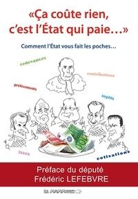 """Bertrand Allamel et François Lepère - """"Ca coûte rien, c'est l'Etat qui paye"""" - Comment l'Etat vous fait les poches."""