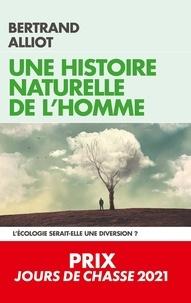Bertrand Alliot - Une histoire naturelle de l'Homme - L'écologie serait-elle une diversion ?.