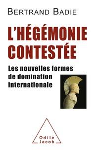 Bertrand Badie - L'hégémonie contestée - Les nouvelles formes de domination internationale.