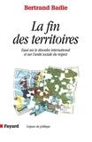 Bertrand Badie - La Fin des territoires - Essai sur le désordre international et sur l'utilité sociale du respect.