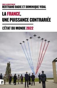 Bertrand Badie et Dominique Vidal - La France, une puissance contrariée - L'état du monde.