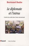Bertrand Badie - Le diplomate et l'intrus - L'entrée des sociétés dans l'arène internationale.