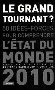 Bertrand Badie et Dominique Vidal - Le grand tournant - 50 idées-forces pour comprendre l'état du monde 2010.
