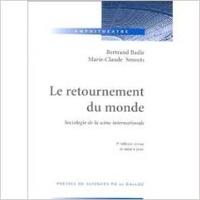 Bertrand Badie - Le retournement du monde - Sociologie de la scène internationale.
