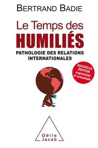 Bertrand Badie - Le temps des humiliés - Pathologie des relations internationales.