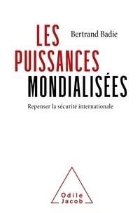 Bertrand Badie - Les puissances mondialisées - Repenser la sécurité international.