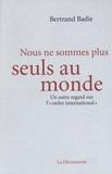 """Bertrand Badie - Nous ne sommes plus seuls au monde - Un autre regard sur l'""""ordre international""""."""