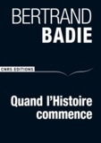 Bertrand Badie - Quand l'Histoire commence.
