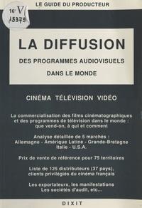 Bertrand Bagge et François Sauvagnargues - La diffusion des programmes audiovisuels dans le monde.