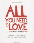 Bertrand Barré - All you need is LOVE (Live the Oblique Vision Experience) - Comment se réinventer sur des marchés saturés.